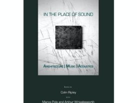 In the Place of Sound: Architecture, Music, Acoustics